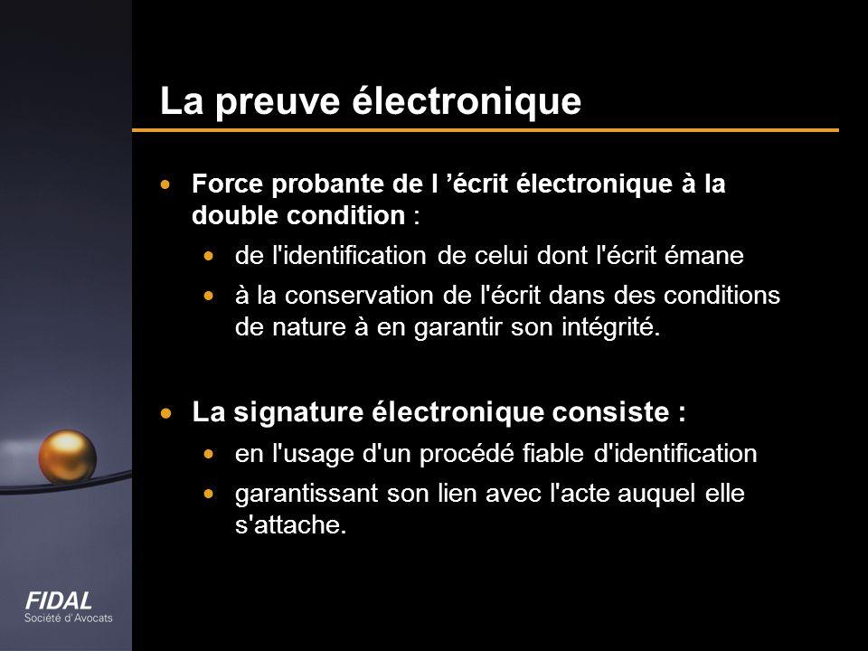 La preuve électronique Force probante de l écrit électronique à la double condition : de l'identification de celui dont l'écrit émane à la conservatio