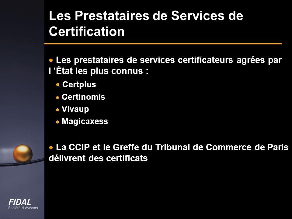 Les prestataires de services certificateurs agrées par l État les plus connus : Certplus Certinomis Vivaup Magicaxess La CCIP et le Greffe du Tribunal