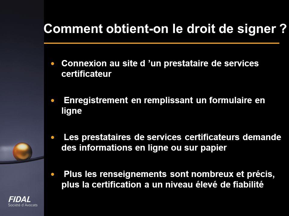 Comment obtient-on le droit de signer ? Connexion au site d un prestataire de services certificateur Enregistrement en remplissant un formulaire en li