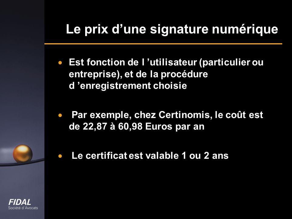 Le prix dune signature numérique Est fonction de l utilisateur (particulier ou entreprise), et de la procédure d enregistrement choisie Par exemple, c
