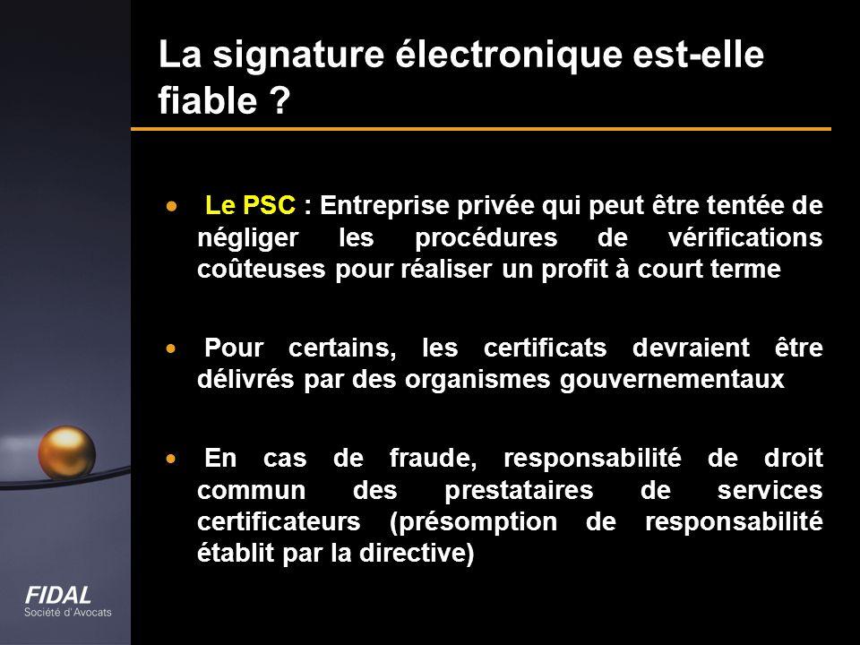 La signature électronique est-elle fiable ? Le PSC : Entreprise privée qui peut être tentée de négliger les procédures de vérifications coûteuses pour