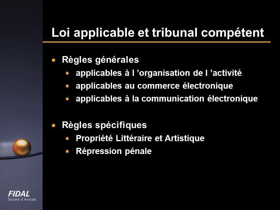 Loi applicable et tribunal compétent Règles générales applicables à l organisation de l activité applicables au commerce électronique applicables à la