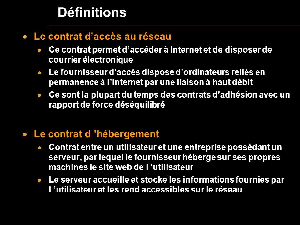 Définitions Le contrat daccès au réseau Ce contrat permet daccéder à Internet et de disposer de courrier électronique Le fournisseur daccès dispose do