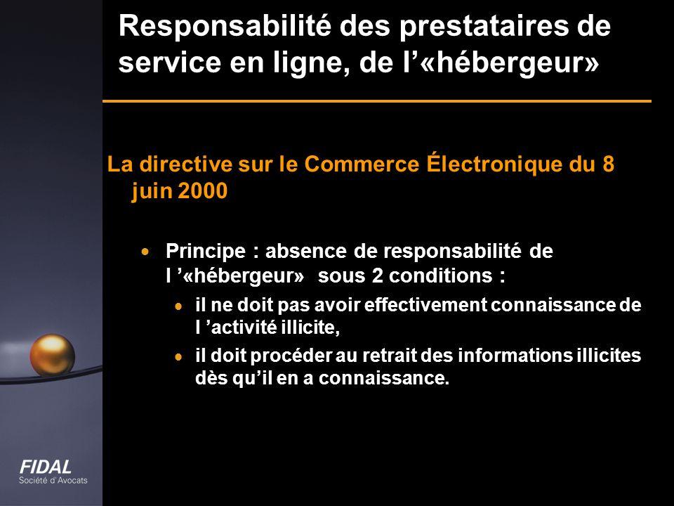 Responsabilité des prestataires de service en ligne, de l«hébergeur» La directive sur le Commerce Électronique du 8 juin 2000 Principe : absence de re