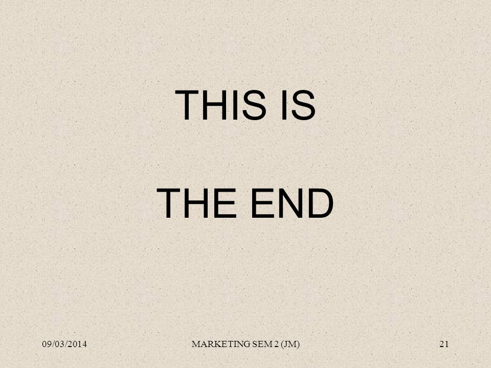THIS IS THE END 09/03/201421MARKETING SEM 2 (JM)