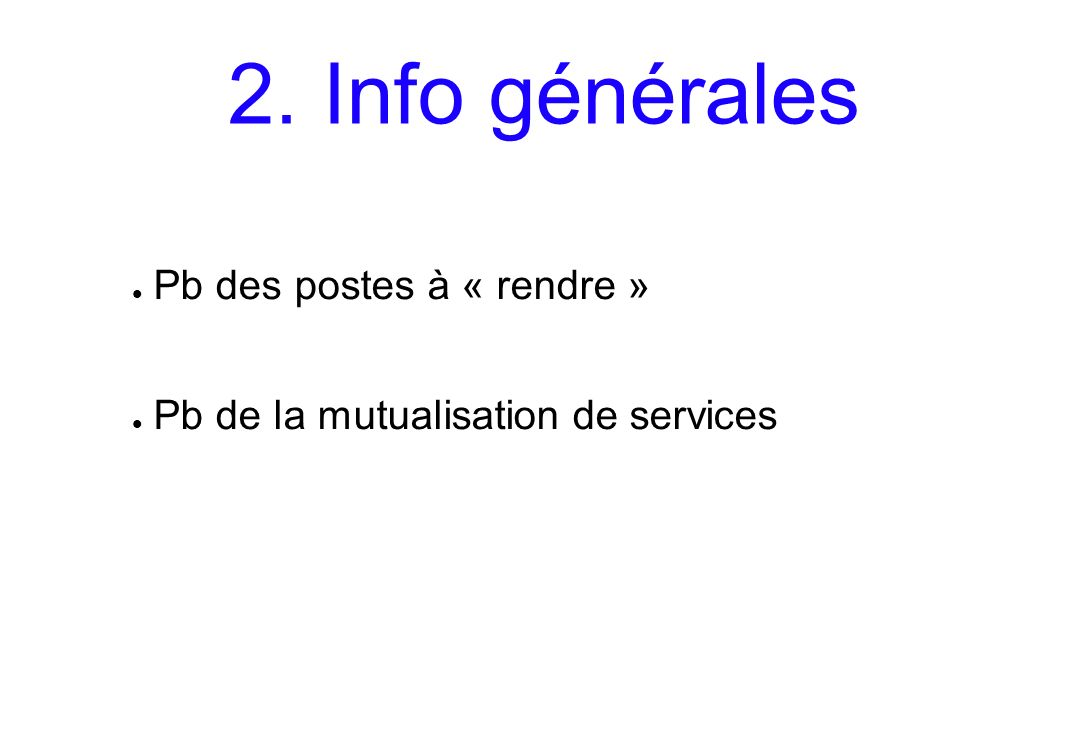 2. Info générales Pb des postes à « rendre » Pb de la mutualisation de services