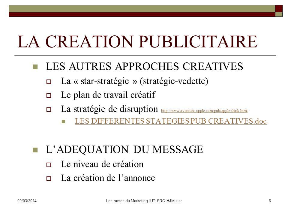 09/03/2014Les bases du Marketing IUT SRC HJMuller7 LA CREATION PUBLICITAIRE LADEQUATION DU MESSAGE Le niveau de la création La création de lannonce