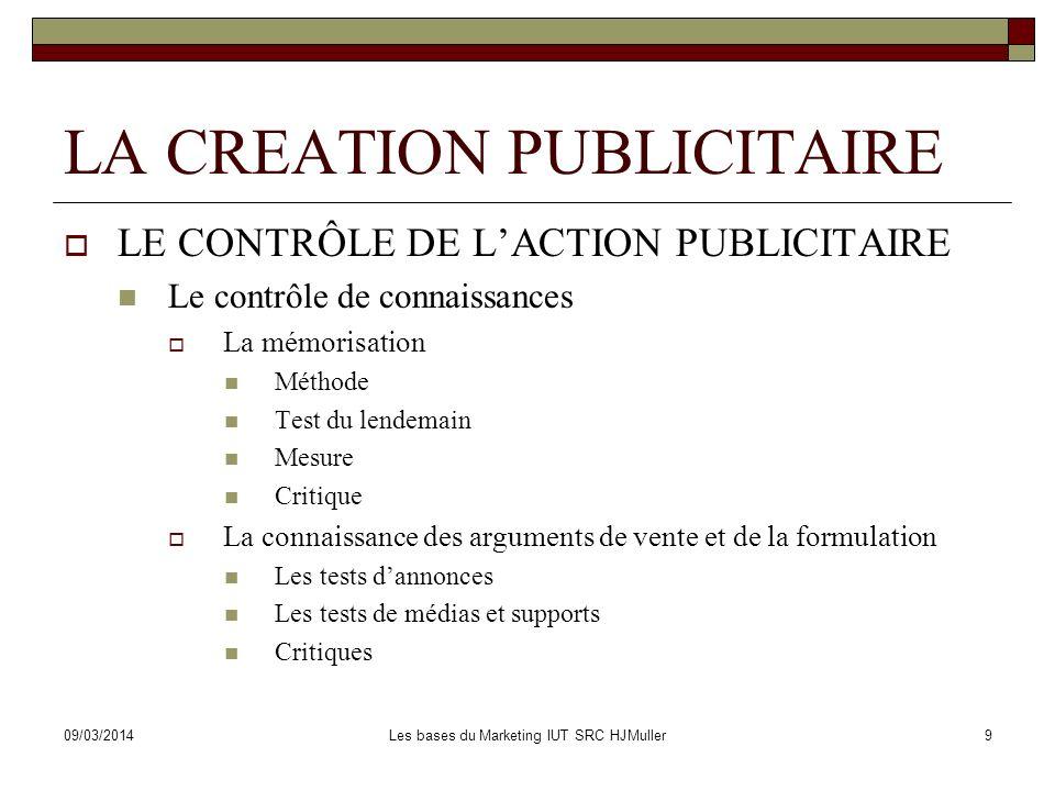 09/03/2014Les bases du Marketing IUT SRC HJMuller9 LA CREATION PUBLICITAIRE LE CONTRÔLE DE LACTION PUBLICITAIRE Le contrôle de connaissances La mémori