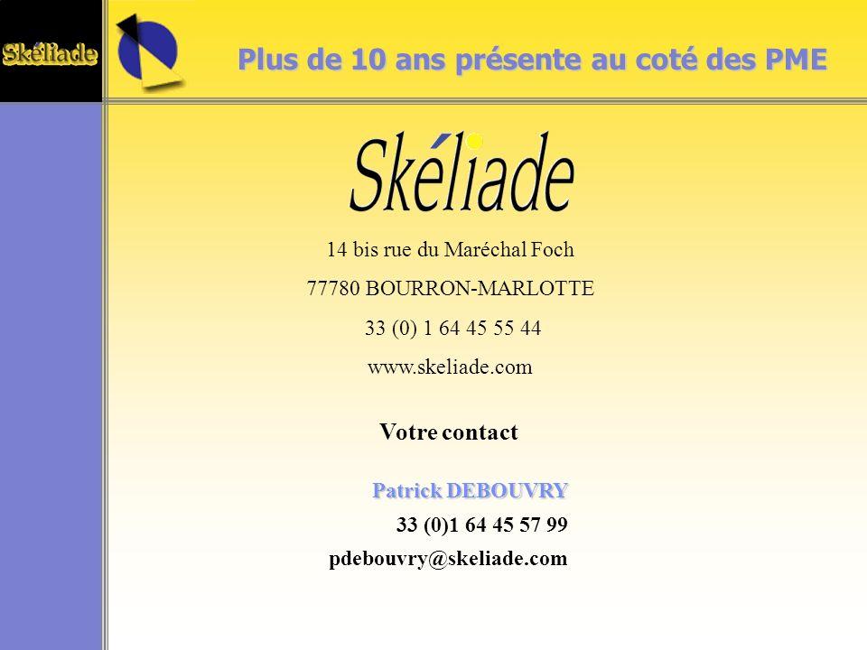 Patrick DEBOUVRY 33 (0)1 64 45 57 99 pdebouvry@skeliade.com 14 bis rue du Maréchal Foch 77780 BOURRON-MARLOTTE 33 (0) 1 64 45 55 44 www.skeliade.com Plus de 10 ans présente au coté des PME Votre contact