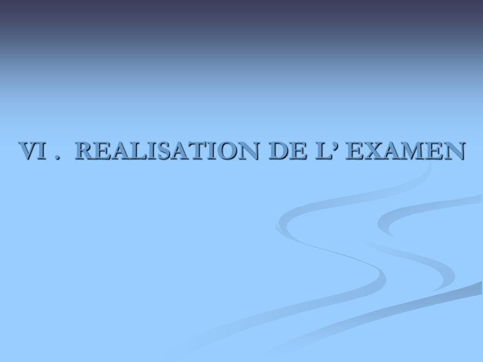 VI. REALISATION DE L EXAMEN