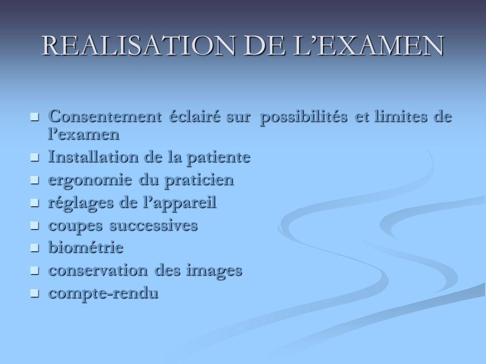 REALISATION DE LEXAMEN Consentement éclairé sur possibilités et limites de lexamen Consentement éclairé sur possibilités et limites de lexamen Install