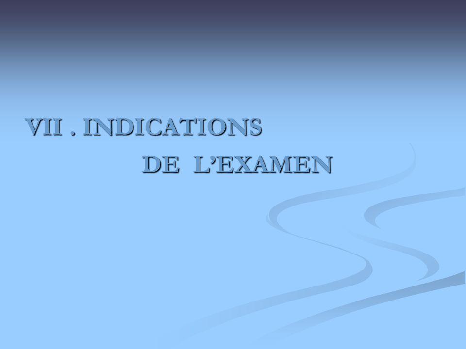 VII. INDICATIONS DE LEXAMEN DE LEXAMEN