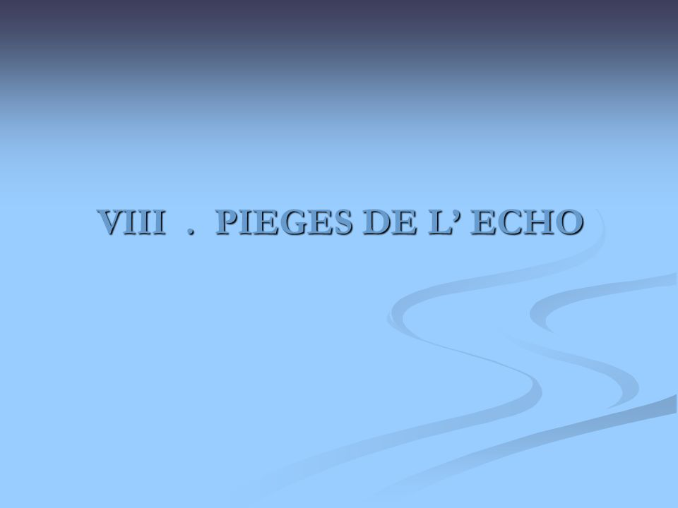 VIII. PIEGES DE L ECHO VIII. PIEGES DE L ECHO