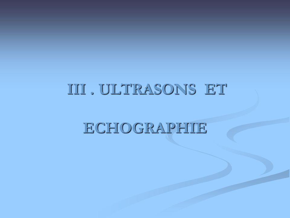 ULTRASONS ET ECHOGRAPHIE LEchographie est la méthode dimagerie médicale tomographique la plus courante LEchographie est la méthode dimagerie médicale tomographique la plus courante Elle est utilisée par les radiologues, les cardiologues et les obstétriciens Elle est utilisée par les radiologues, les cardiologues et les obstétriciens Elle utilise des ultrasons de faible intensité Elle utilise des ultrasons de faible intensité Imagerie légère et de faible coût Imagerie légère et de faible coût