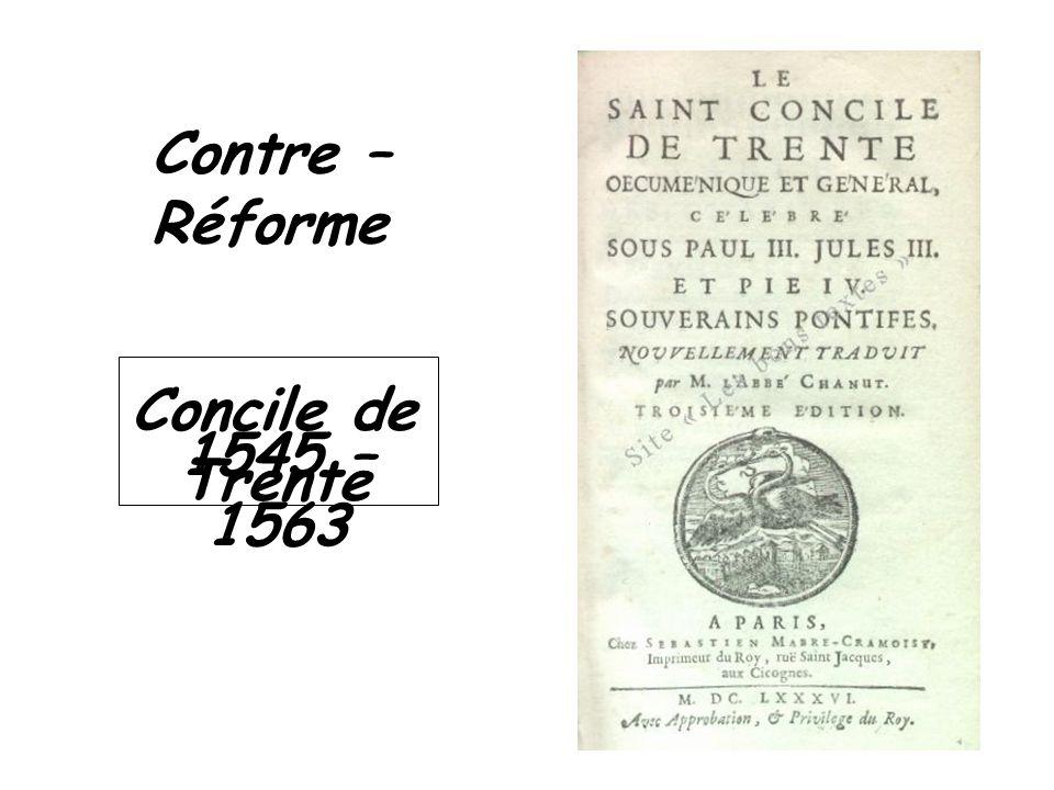 Contre – Réforme Concile de Trente 1545 – 1563