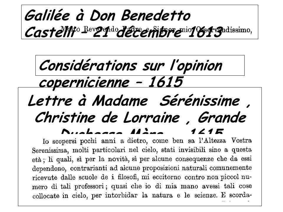 Considérations sur lopinion copernicienne – 1615 Galilée à Don Benedetto Castelli – 21 décembre 1613 Lettre à Madame Sérénissime, Christine de Lorrain