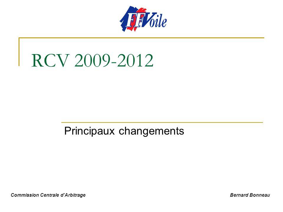 RCV 2009-2012 Principaux changements Commission Centrale dArbitrage Bernard Bonneau