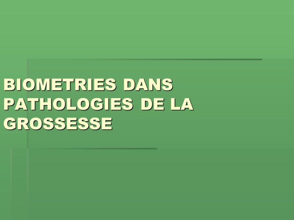 BIOMETRIES DANS PATHOLOGIES DE LA GROSSESSE