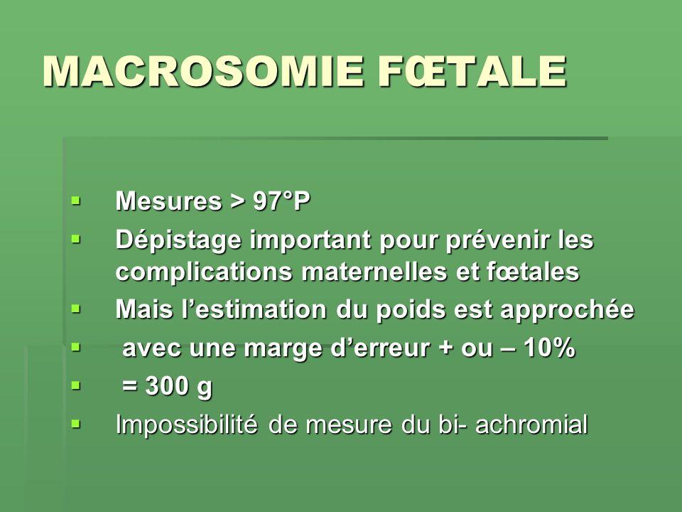 MACROSOMIE FŒTALE Mesures > 97°P Mesures > 97°P Dépistage important pour prévenir les complications maternelles et fœtales Dépistage important pour pr