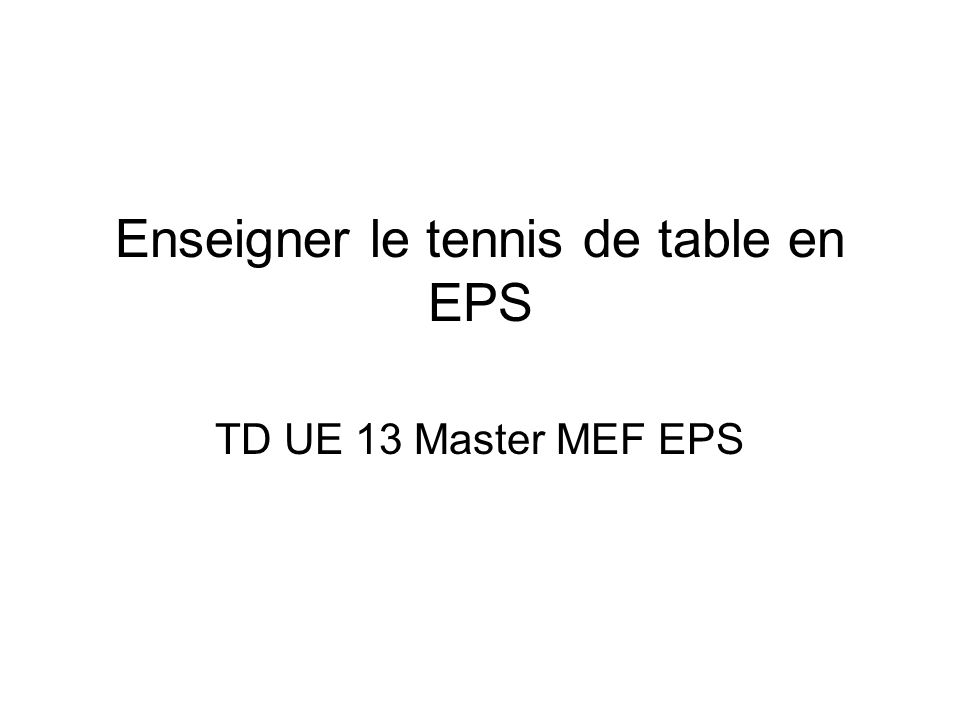 Enseigner le tennis de table en EPS TD UE 13 Master MEF EPS