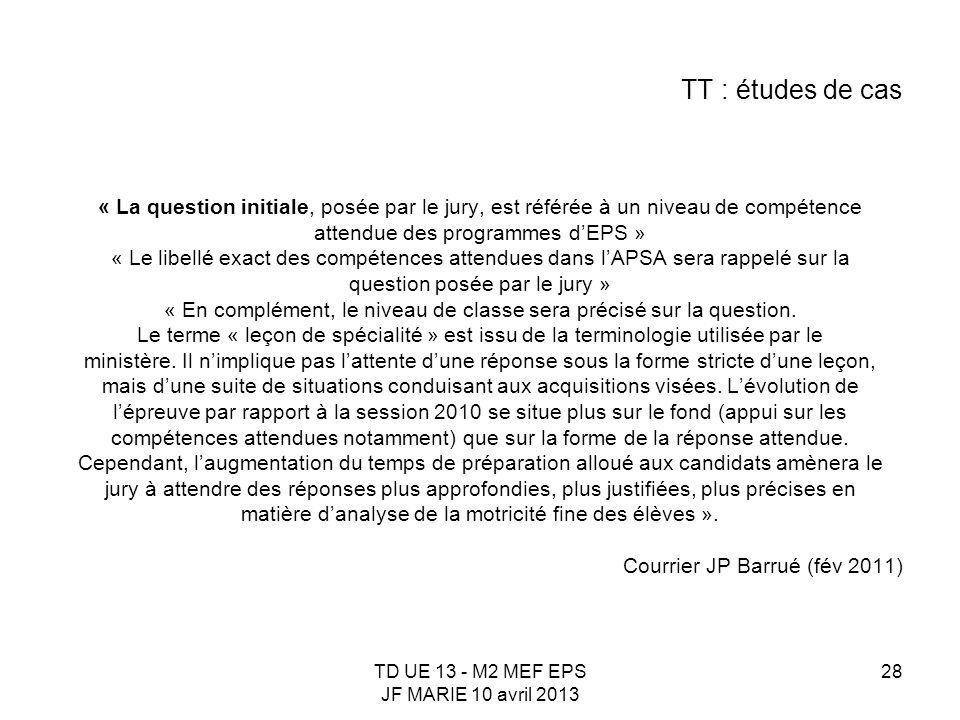 TD UE 13 - M2 MEF EPS JF MARIE 10 avril 2013 28 TT : études de cas « La question initiale, posée par le jury, est référée à un niveau de compétence at