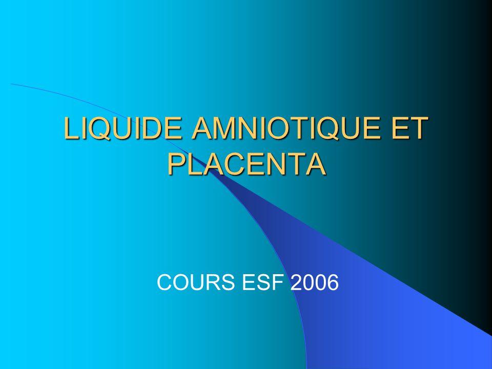 LIQUIDE AMNIOTIQUE ET PLACENTA COURS ESF 2006