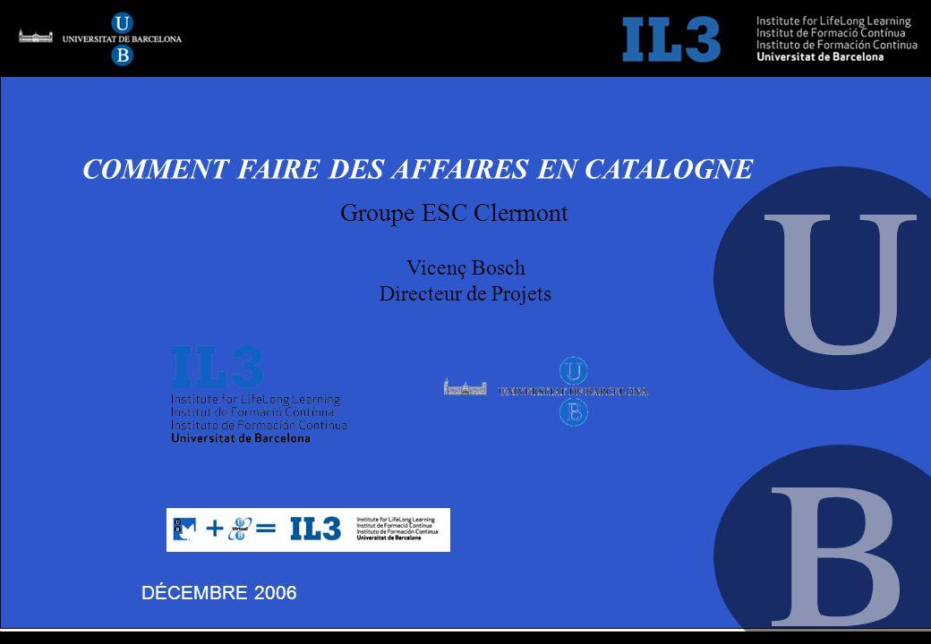 DÉCEMBRE 2006 COMMENT FAIRE DES AFFAIRES EN CATALOGNE Vicenç Bosch Directeur de Projets DÉCEMBRE 2006 COMMENT FAIRE DES AFFAIRES EN CATALOGNE Groupe ESC Clermont