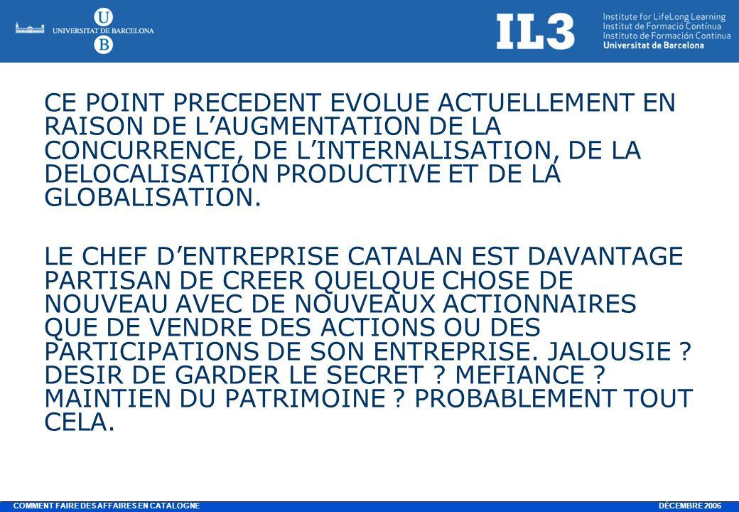 DÉCEMBRE 2006 COMMENT FAIRE DES AFFAIRES EN CATALOGNE CE POINT PRECEDENT EVOLUE ACTUELLEMENT EN RAISON DE LAUGMENTATION DE LA CONCURRENCE, DE LINTERNALISATION, DE LA DELOCALISATION PRODUCTIVE ET DE LA GLOBALISATION.