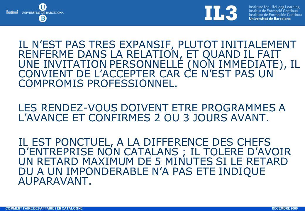 DÉCEMBRE 2006 COMMENT FAIRE DES AFFAIRES EN CATALOGNE IL NEST PAS TRES EXPANSIF, PLUTOT INITIALEMENT RENFERME DANS LA RELATION, ET QUAND IL FAIT UNE INVITATION PERSONNELLE (NON IMMEDIATE), IL CONVIENT DE LACCEPTER CAR CE NEST PAS UN COMPROMIS PROFESSIONNEL.