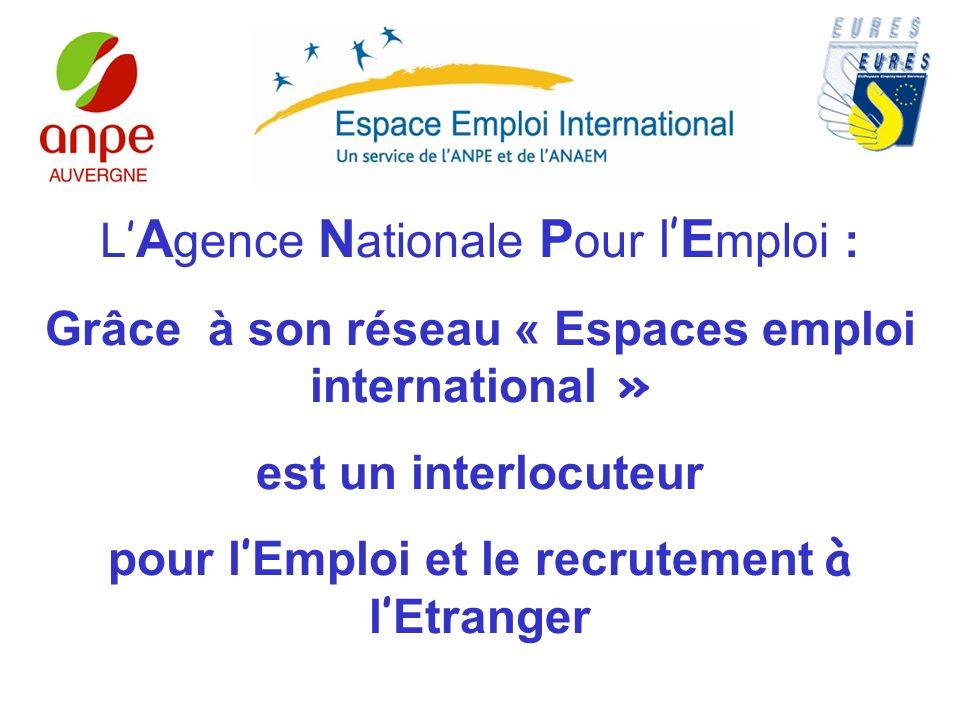 L A gence N ationale P our l E mploi : Grâce à son réseau « Espaces emploi international » est un interlocuteur pour l Emploi et le recrutement à l Etranger
