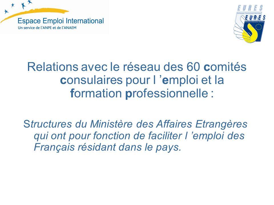 Relations avec le réseau des 60 comités consulaires pour l emploi et la formation professionnelle : Structures du Ministère des Affaires Etrangères qui ont pour fonction de faciliter l emploi des Français résidant dans le pays.