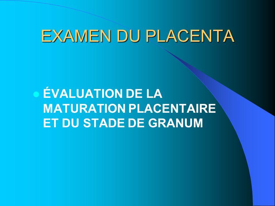 MATURITE PLACENTAIRE Echogénicité va augmenter avec âge de la grossesse Zone anéchogénes, sillons présents on parle de maturité placentaire et du stade de GRANUM :