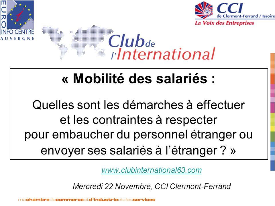 www.clubinternational63.com Mercredi 22 Novembre, CCI Clermont-Ferrand « Mobilité des salariés : Quelles sont les démarches à effectuer et les contrai