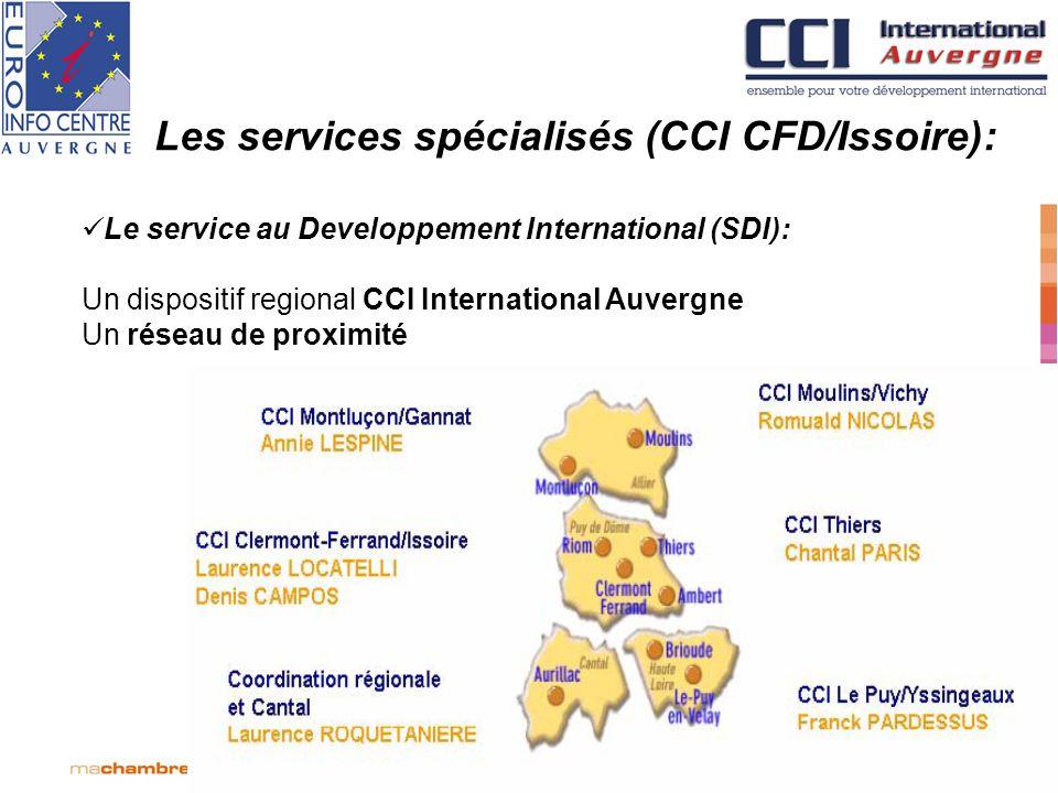 Les services spécialisés (CCI CFD/Issoire): Le service au Developpement International (SDI): Un dispositif regional CCI International Auvergne Un rése