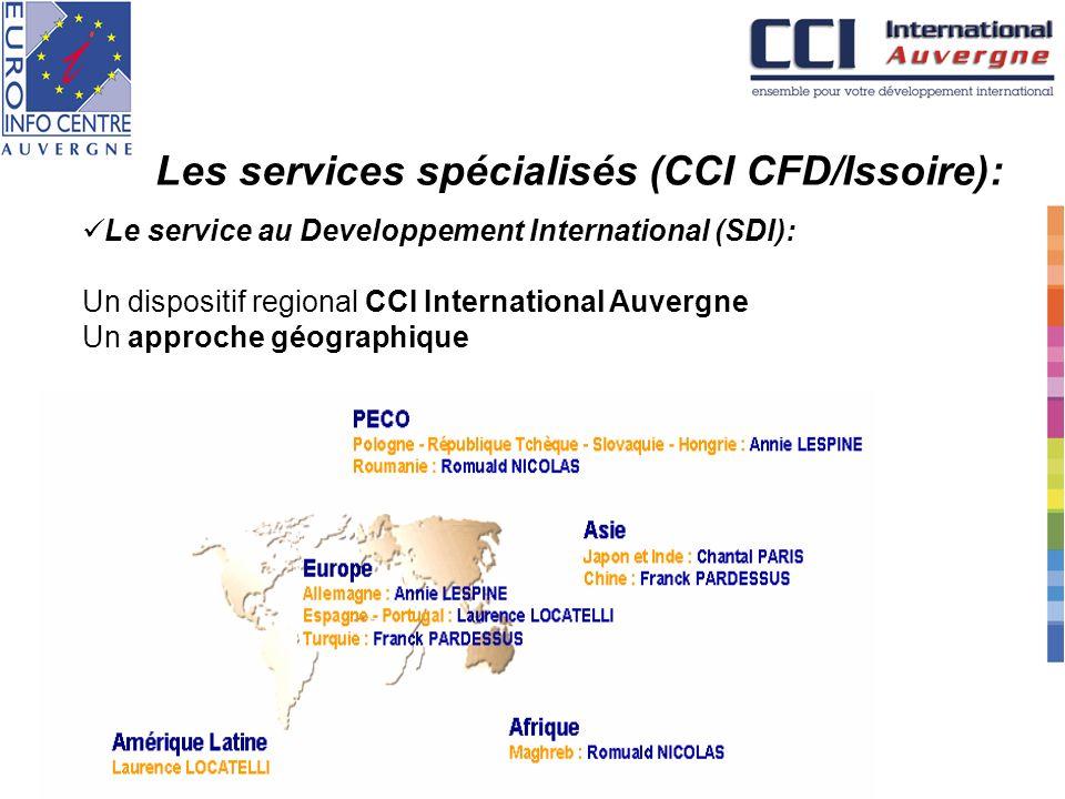 Les services spécialisés (CCI CFD/Issoire): Le service au Developpement International (SDI): Un dispositif regional CCI International Auvergne Un appr