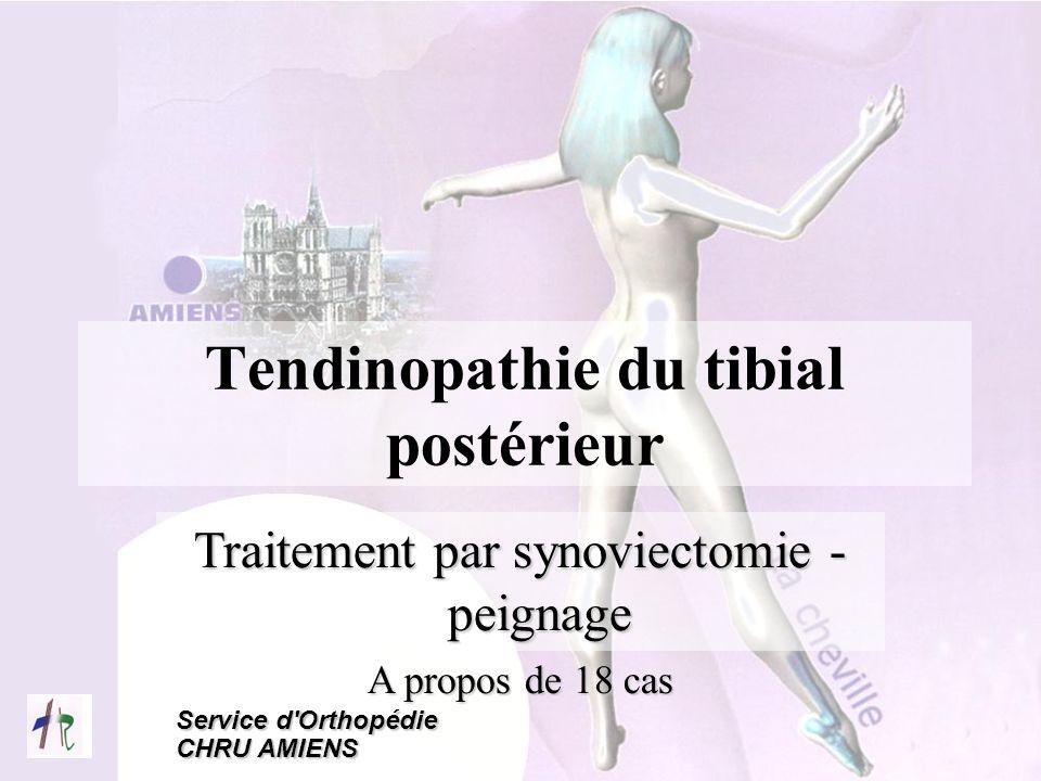 Service d'Orthopédie CHRU AMIENS Tendinopathie du tibial postérieur Traitement par synoviectomie - peignage A propos de 18 cas