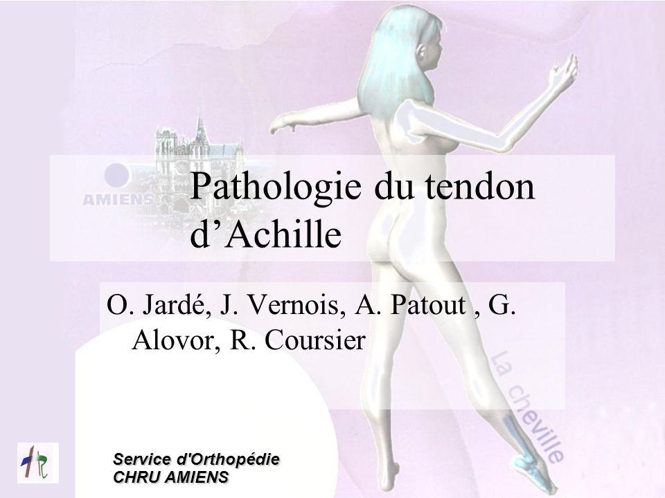 Service d'Orthopédie CHRU AMIENS Pathologie du tendon dAchille O. Jardé, J. Vernois, A. Patout, G. Alovor, R. Coursier