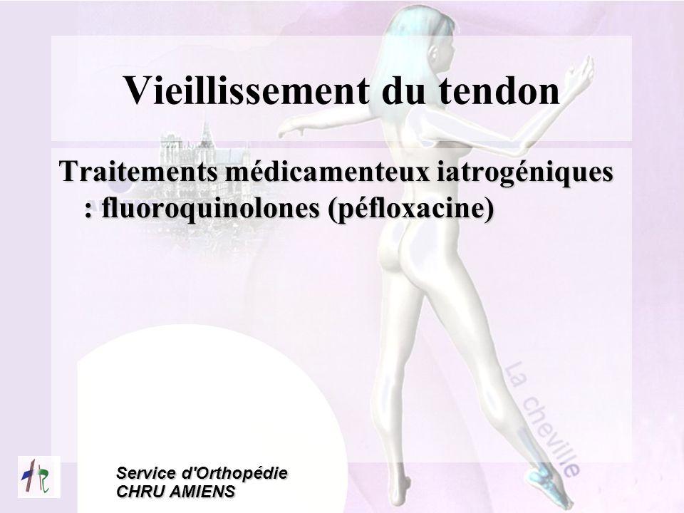 Service d'Orthopédie CHRU AMIENS Vieillissement du tendon Traitements médicamenteux iatrogéniques : fluoroquinolones (péfloxacine)