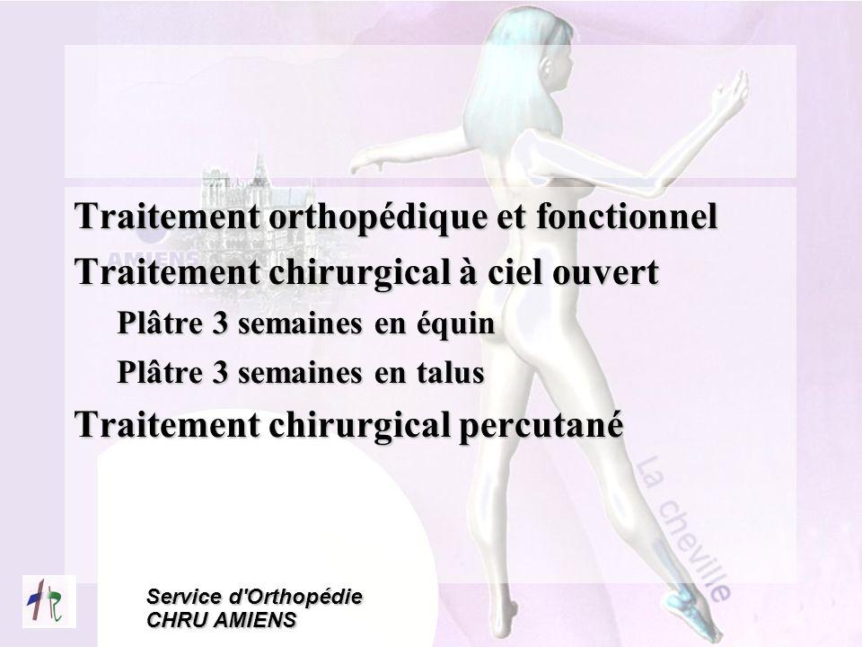 Service d'Orthopédie CHRU AMIENS Traitement orthopédique et fonctionnel Traitement chirurgical à ciel ouvert Plâtre 3 semaines en équin Plâtre 3 semai