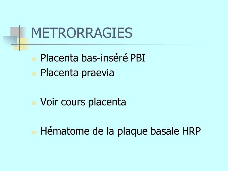 METRORRAGIES Placenta bas-inséré PBI Placenta praevia Voir cours placenta Hématome de la plaque basale HRP