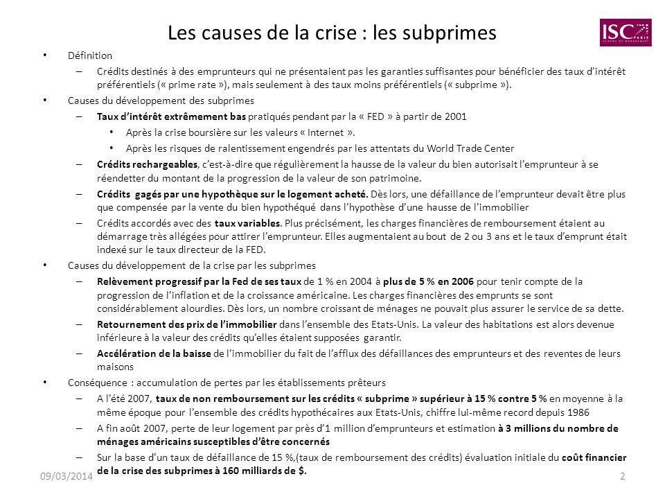 09/03/20142 Les causes de la crise : les subprimes Définition – Crédits destinés à des emprunteurs qui ne présentaient pas les garanties suffisantes p