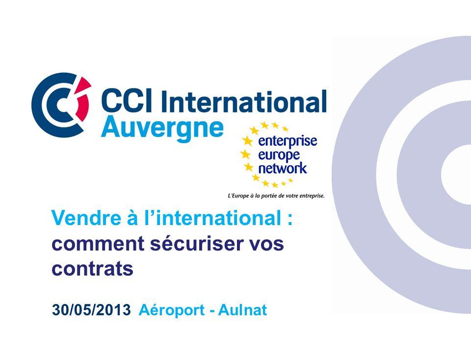 30/05/2013 Aéroport - Aulnat Vendre à linternational : comment sécuriser vos contrats