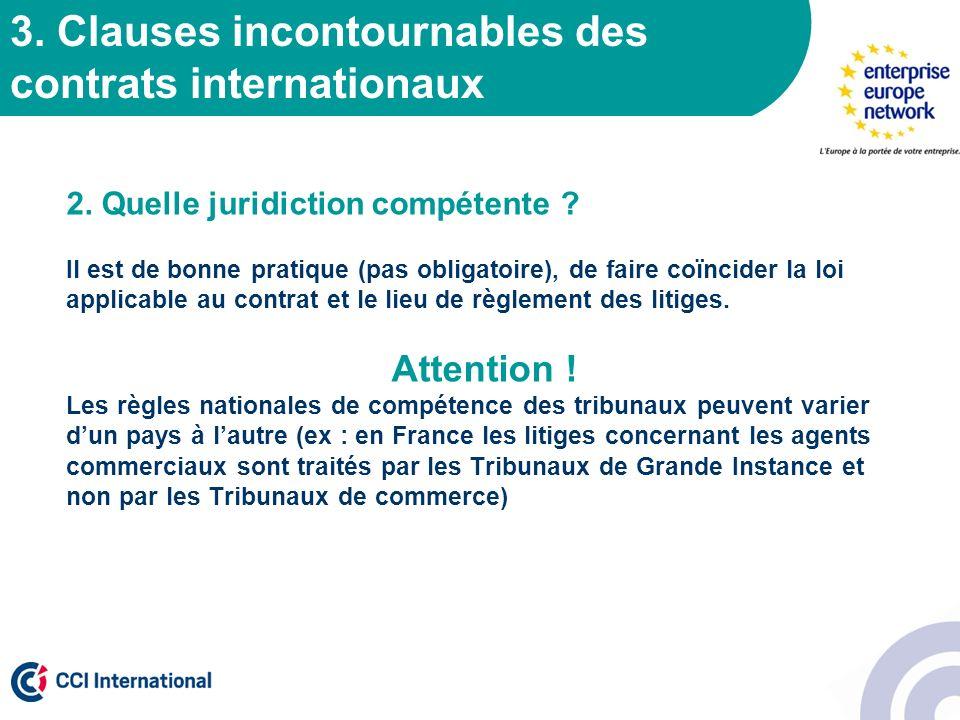 3. Clauses incontournables des contrats internationaux 2. Quelle juridiction compétente ? Il est de bonne pratique (pas obligatoire), de faire coïncid