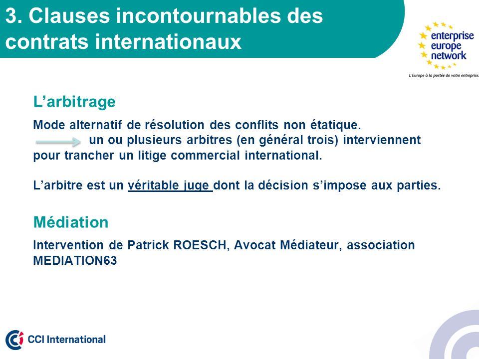 3. Clauses incontournables des contrats internationaux Larbitrage Mode alternatif de résolution des conflits non étatique. un ou plusieurs arbitres (e