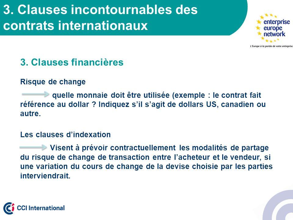 3. Clauses incontournables des contrats internationaux 3. Clauses financières Risque de change quelle monnaie doit être utilisée (exemple : le contrat