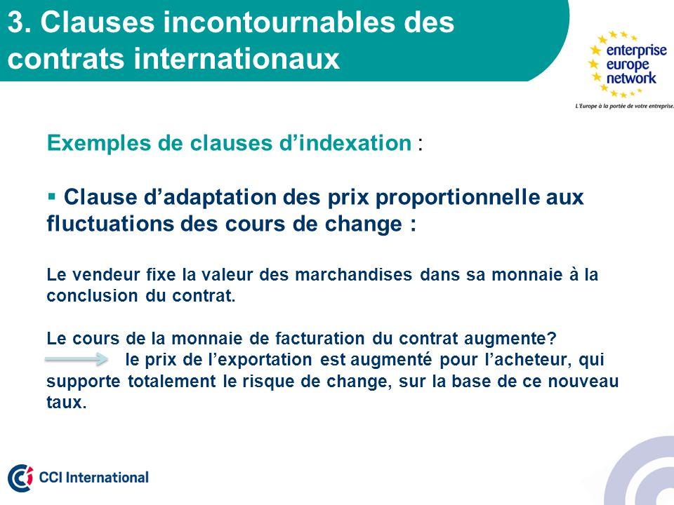 3. Clauses incontournables des contrats internationaux Exemples de clauses dindexation : Clause dadaptation des prix proportionnelle aux fluctuations