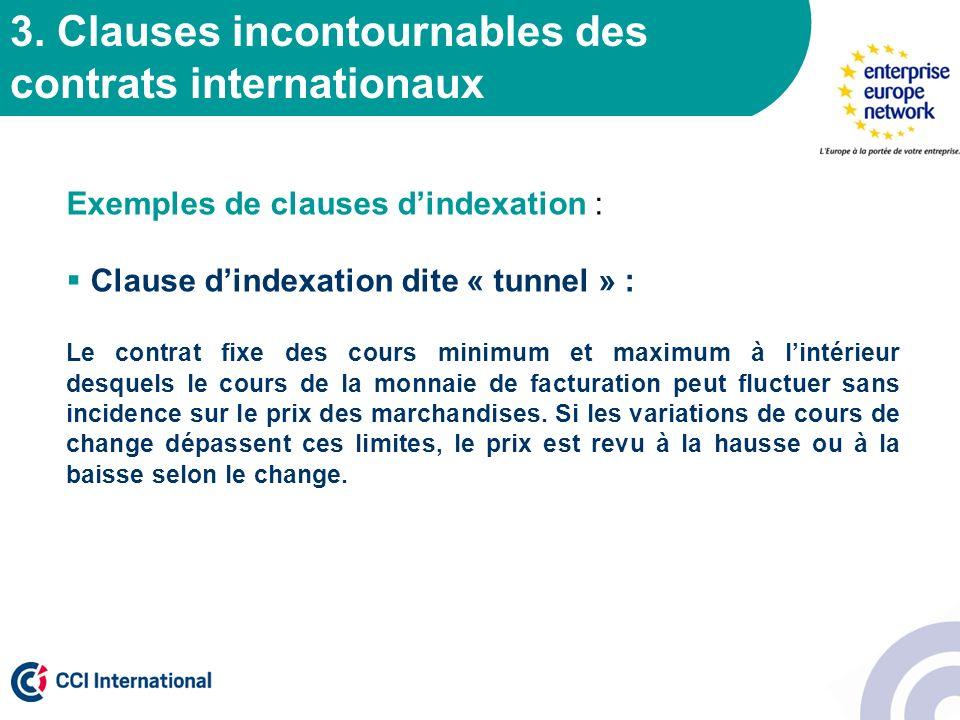 3. Clauses incontournables des contrats internationaux Exemples de clauses dindexation : Clause dindexation dite « tunnel » : Le contrat fixe des cour