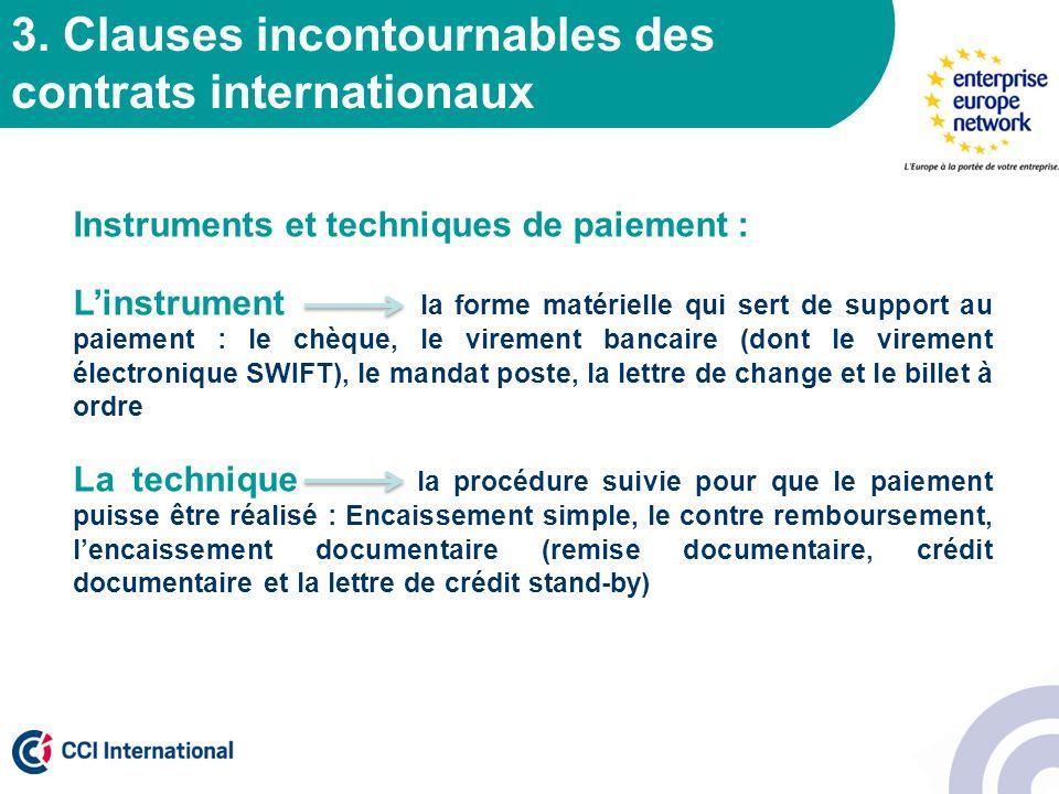 3. Clauses incontournables des contrats internationaux Instruments et techniques de paiement : Linstrument la forme matérielle qui sert de support au