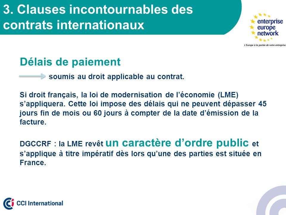 3. Clauses incontournables des contrats internationaux Délais de paiement soumis au droit applicable au contrat. Si droit français, la loi de modernis