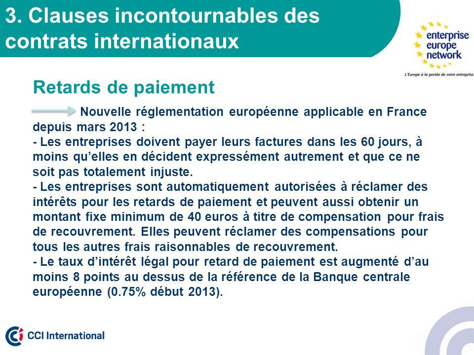 3. Clauses incontournables des contrats internationaux Retards de paiement Nouvelle réglementation européenne applicable en France depuis mars 2013 :